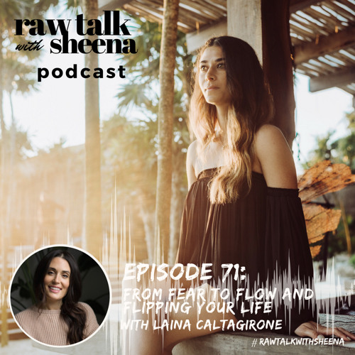 #71 From Fear to Flow and Flipping your life with Laina Caltagirone