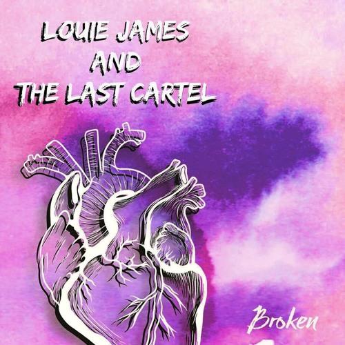 Louie James And The Last Cartel - Broken
