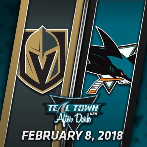 Teal Town USA After Dark (Postgame) - Sharks vs Golden Knights - 2-8-2018