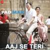 Aaj Se Teri - Padman (Arijit Singh) 320Kbps