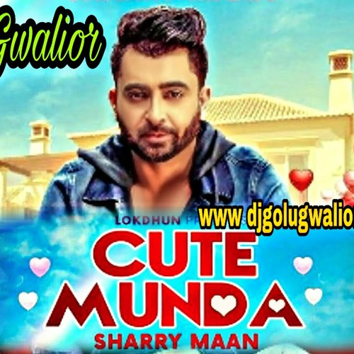 Cute Munda Sharry Maan { Punjabi Song } { Super Dholki Mix } By Dj Golu Gwalior