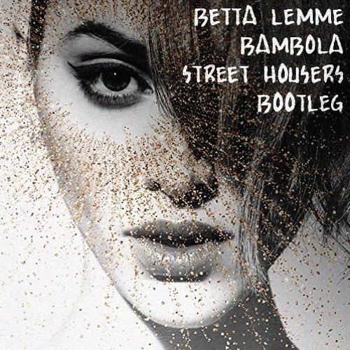Betta Lemme - Bambola (Street Housers Bootleg)