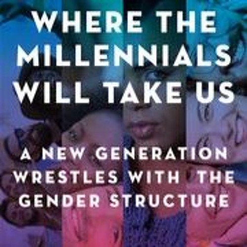 Gender Revolution & Millennials: Professor Barbara Risman