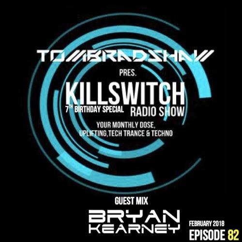 Tom Bradshaw pres. Killswitch 82 [7th Birthday Special] Guest Mix: Bryan Kearney [February 2018]