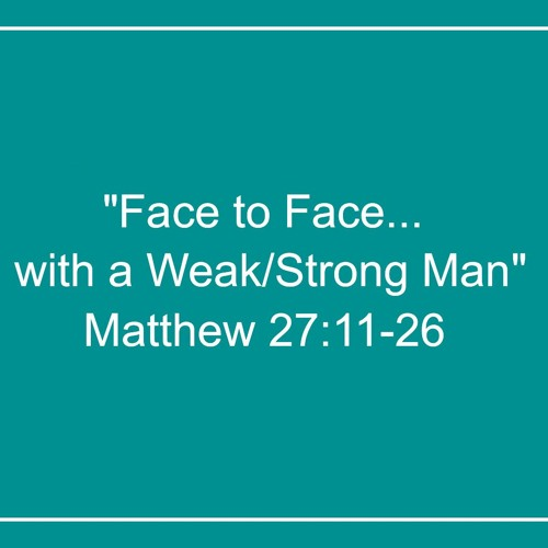Jesus, Face to Face with a Weak/Strong Man