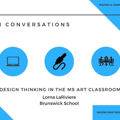 MLI Conversation 2: Design Thinking in the Middle School Art Class