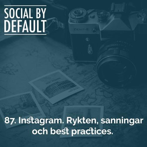 87. Instagram. Rykten, sanningar och best practices