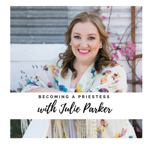 Episode #20 Becoming A Priestess with Julie Parker