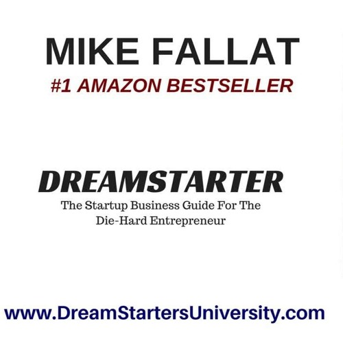 Unlock The Power of Your Mind: Mike Fallat Author and Founder of Dream Starters University