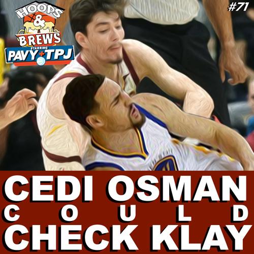 Hoops N Brews #71: Cedi Osman Could Check Klay
