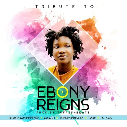 Kaash, Tufresh Beatz, T2DE & DJ XK5 - Tribute To Ebony Reigns