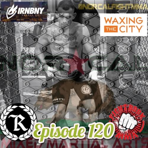 Episode 120: @norcalfightmma Podcast Featuring Carlos Figueroa (@carlosfigueroa_ncfa)