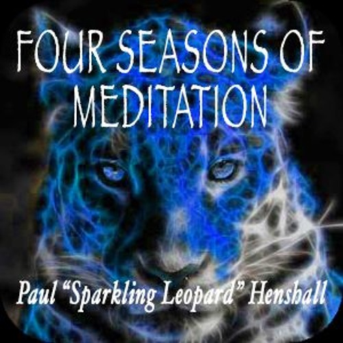 "Four Seasons of Meditation, with Paul ""Sparkling Leopard"" Henshall"