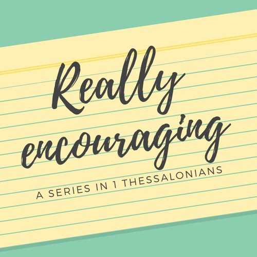 2018 - Really encouraging. A series in 1 Thessalonians