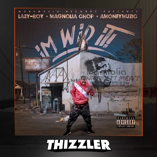 Lazy-Boy x Magnolia Chop x AMONEYMUZIC - I'm Wid It [Thizzler.com Exclusive]