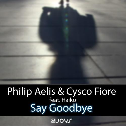 Philip Aelis & Cysco Fiore feat. Haiko - Say Goodbye (Radio Edit)