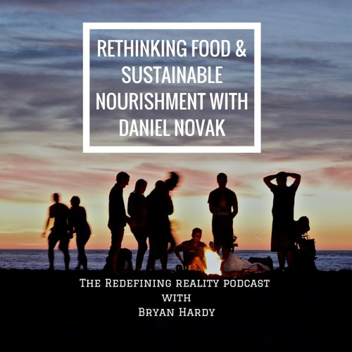 Rethinking Food and Sustainable Nourishment with Daniel Novak - Ep. 53