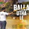 Balla Utha Le