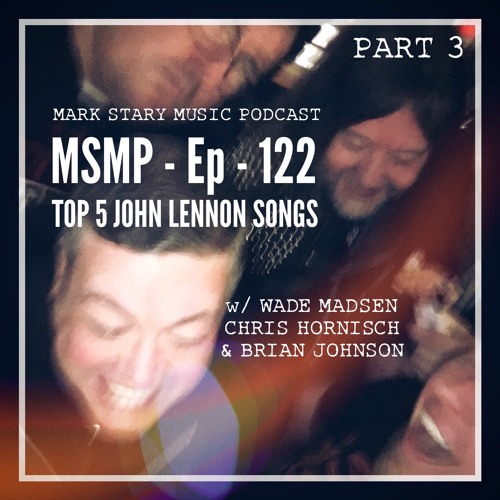 MSMP 122: Top 5 John Lennon Songs (Part 3)