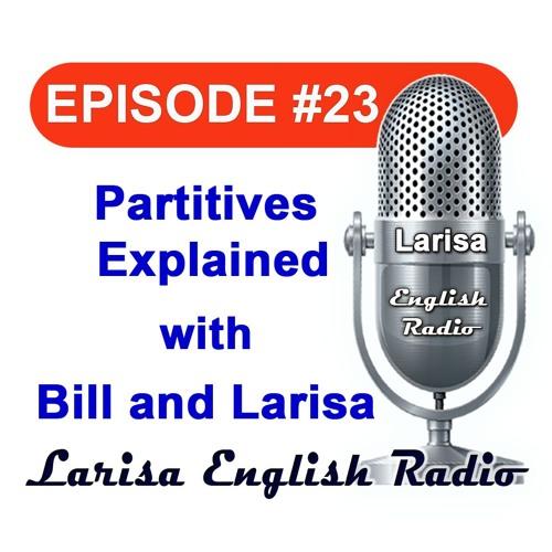 Partitives Explained with Bill And Larisa Larisa English Radio Episode 23
