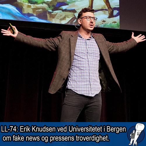 LL-74: Erik Knudsen om fake news og pressetroverdighet