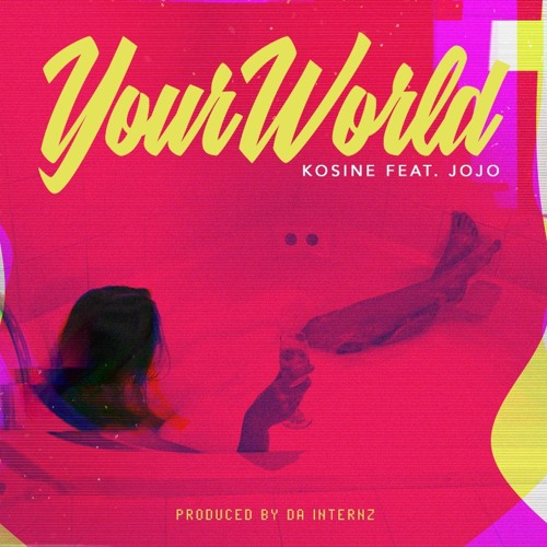 """Kosine Feat. Jojo """"Your World"""""""