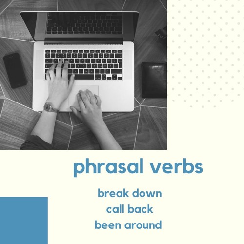 Phrasal Verbs Lesson 6- break down, call back, been around