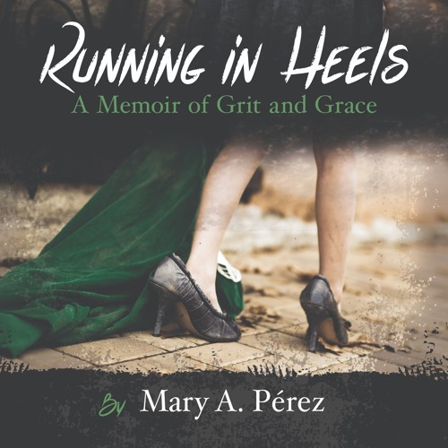 """Running in Heels: A Memoir of Grit and Grace"" - Sample Ch 2"