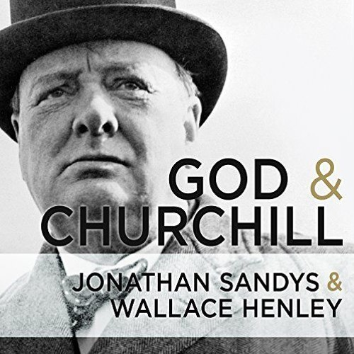 God And Churchill - How The Great Leader's Sense Of Divine Destiny Changed His Troubled World