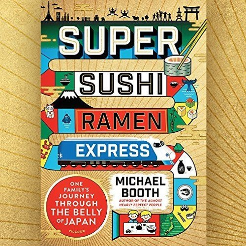 Super Sushi Ramen Express - One Family's Journey Through The Belly Of Japan