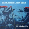 All Stitched Up - The Geordie Leach Band
