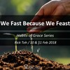 11 Feb 2018, We Fast Because We Feast, Habits of Grace Series, Rick Toh