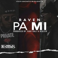 Raven - Pa Mi ( Prod. By KaviKaly & Deazer )