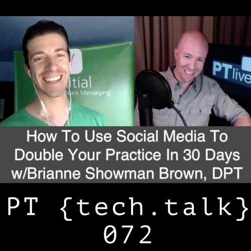 PT TechTalk 072 - Using Social Media to 2X Your Practice In 30 Days w/ Brianne Showman Brown, DPT