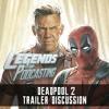 006 - Deadpool 2 trailer Discussion