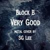 Block B - Very Good (Metal cover by SG Lee)