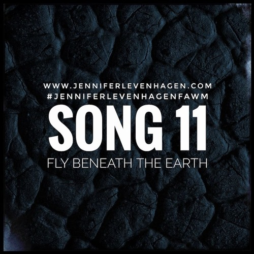 SONG 11: FAWM: (Fly) Beneath The Earth By Jennifer Levenhagen 12 February 2018