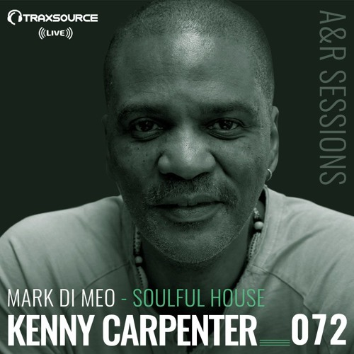 TRAXSOURCE LIVE! A&R Sessions #072 - Soulful House with Mark Di Meo and Kenny Carpenter