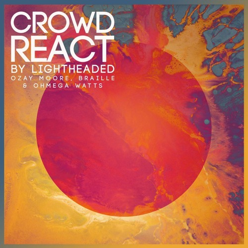 "Ozay Moore ""Crowd React by Lightheaded (Ozay Moore, Ohmega Watts & Braille)"""