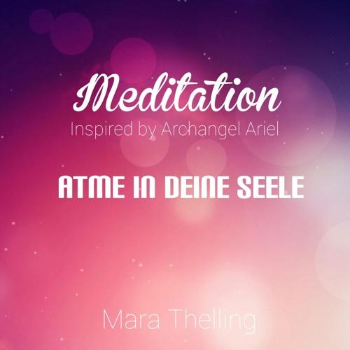 """Meditation - """"Atme in deine Seele"""" - Geführte Traumreise inspired by Erzengel Ariel"""