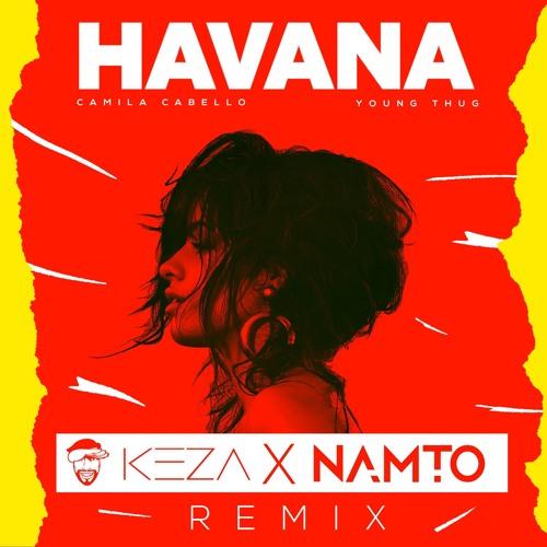 Camila Cabellø ft. Yøung Thug - Hāvana (NAMTO x KEZA Remix)