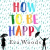 How to be Happy by Eva Woods, read by Lucy Brownhill (Audiobook extract)