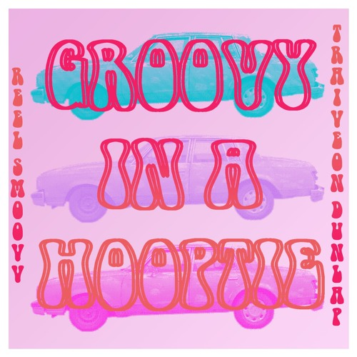 Groovy In A Hooptie - Ft. REEL Smoovv & Traiveon Dunlap