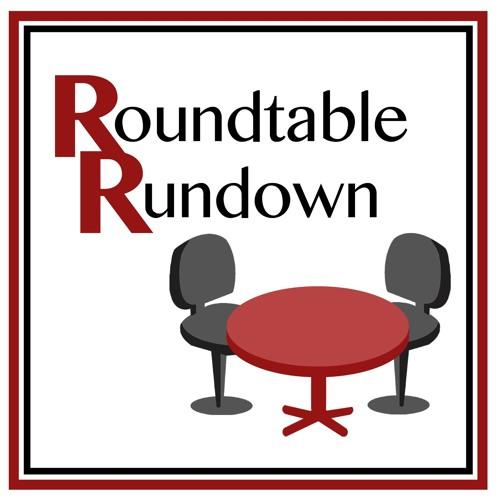 Roundtable Rundown: Episode #7 (2/16/18)
