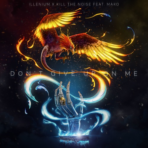 Kill The Noise & Illenium - Don't Give Up On Me (ft. Mako)