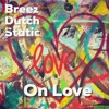On Love (Breez Evahflowin & Dirt E Dutch) prod by DJ Static