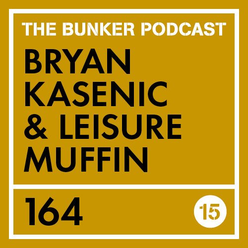 The Bunker Podcast 164: Bryan Kasenic & Leisure Muffin - 15 Years of The Bunker