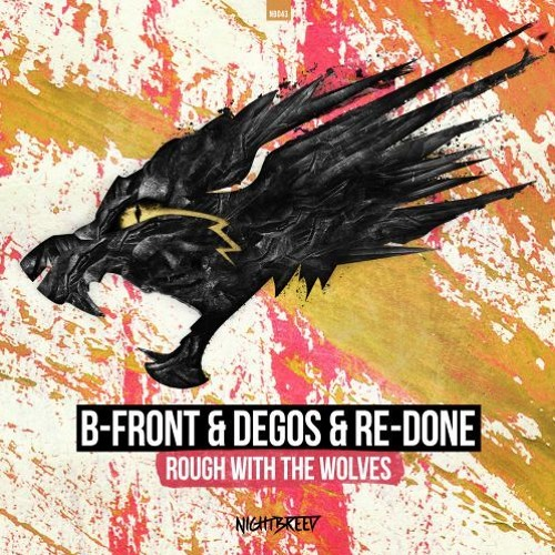 B-Front & Degos & Re-Done - Rough With The Wolves