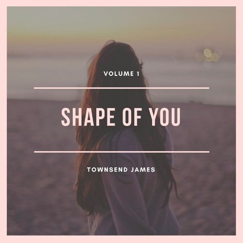 Townsend James - Shape of You