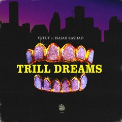 Trill Dreams (Feat. Isaiah Rashad)